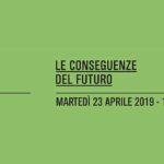 """Fondazione Giangiacomo Feltrinelli invita al 4° incontro di """"Le conseguenze del futuro"""""""
